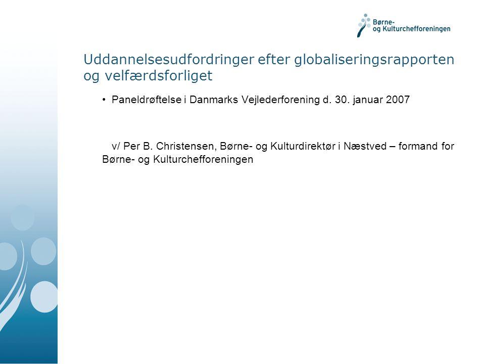 Uddannelsesudfordringer efter globaliseringsrapporten og velfærdsforliget Paneldrøftelse i Danmarks Vejlederforening d.
