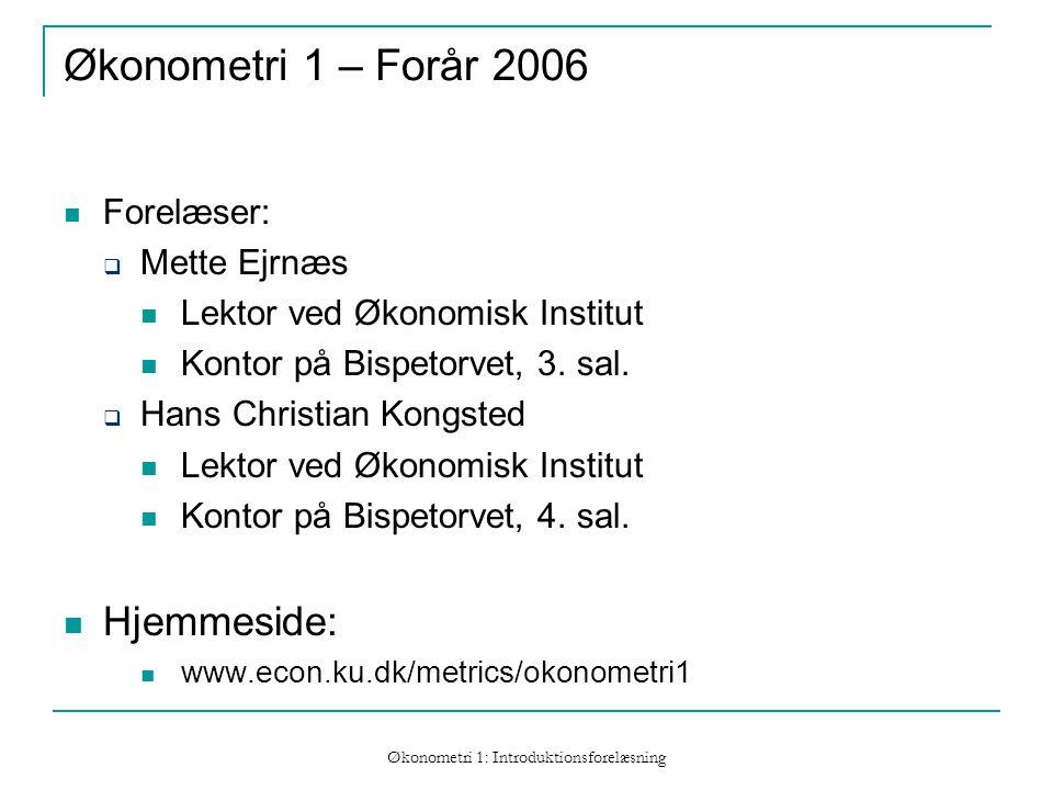 Økonometri 1: Introduktionsforelæsning Økonometri 1 – Forår 2006 Forelæser:  Mette Ejrnæs Lektor ved Økonomisk Institut Kontor på Bispetorvet, 3.