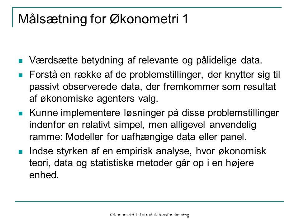 Økonometri 1: Introduktionsforelæsning Målsætning for Økonometri 1 Værdsætte betydning af relevante og pålidelige data.