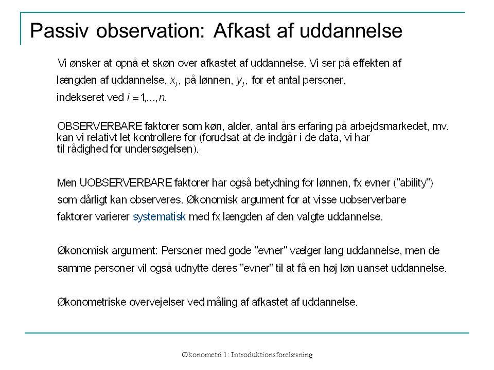 Økonometri 1: Introduktionsforelæsning Passiv observation: Afkast af uddannelse