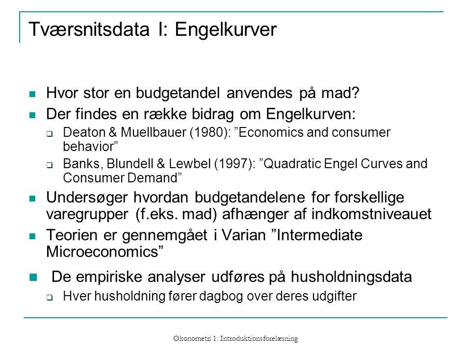 Økonometri 1: Introduktionsforelæsning Tværsnitsdata I: Engelkurver Hvor stor en budgetandel anvendes på mad.