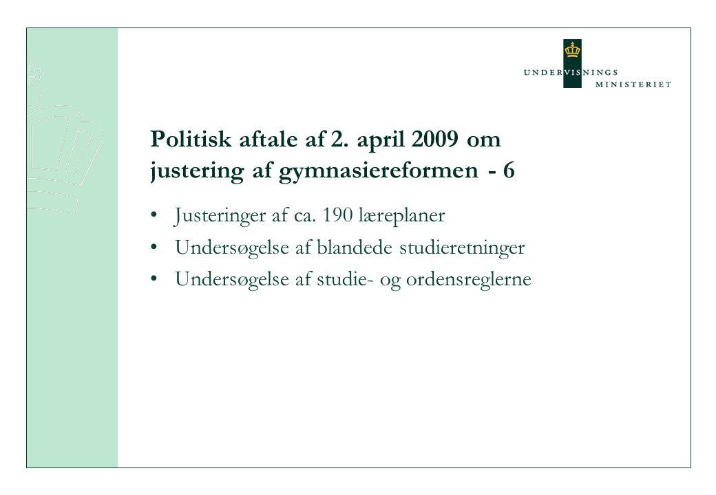 Politisk aftale af 2. april 2009 om justering af gymnasiereformen - 6 Justeringer af ca.