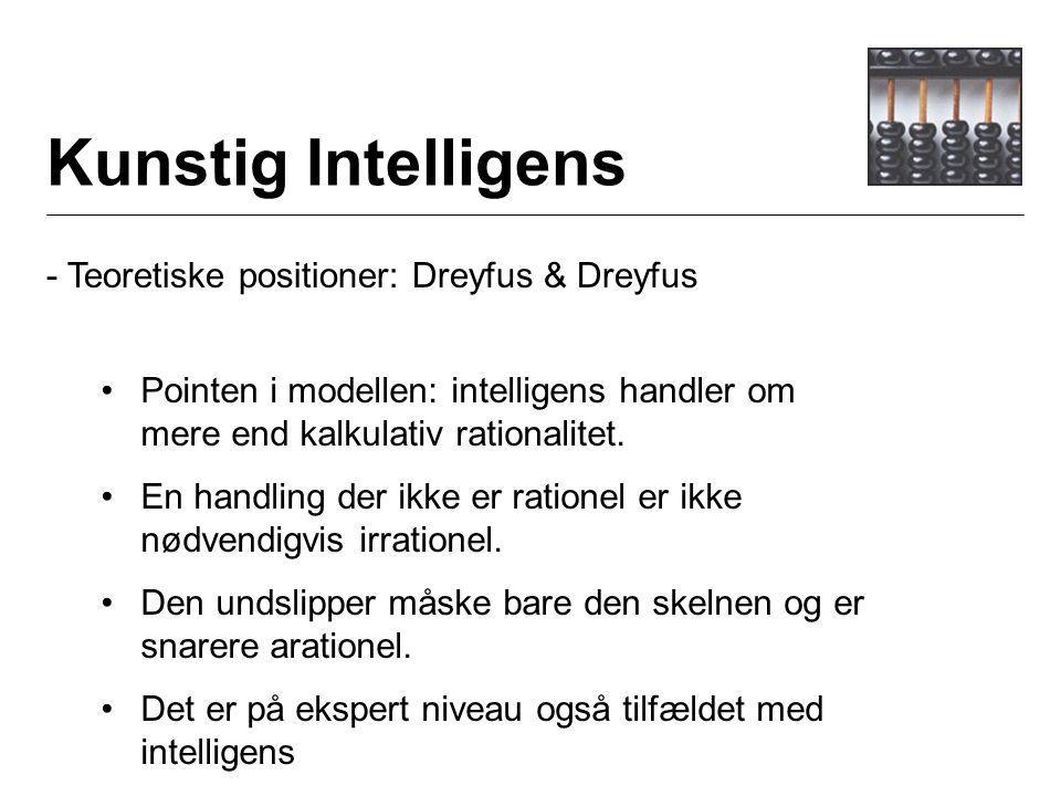 Kunstig Intelligens - Teoretiske positioner: Dreyfus & Dreyfus Pointen i modellen: intelligens handler om mere end kalkulativ rationalitet.