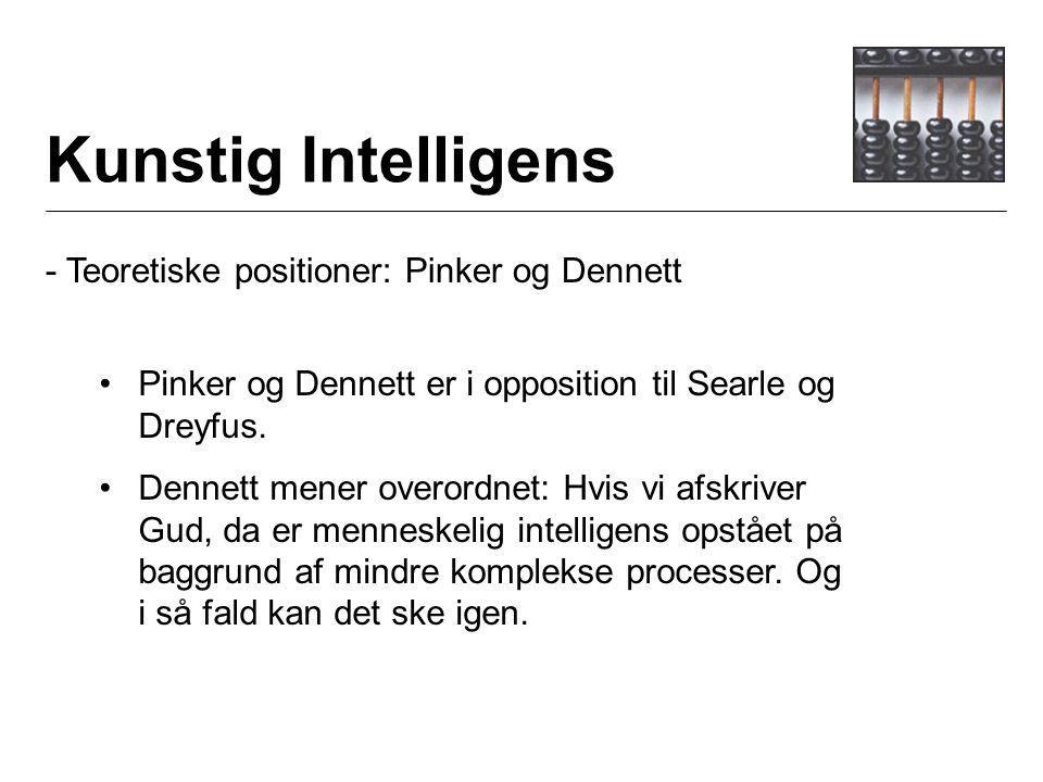 Kunstig Intelligens - Teoretiske positioner: Pinker og Dennett Pinker og Dennett er i opposition til Searle og Dreyfus.