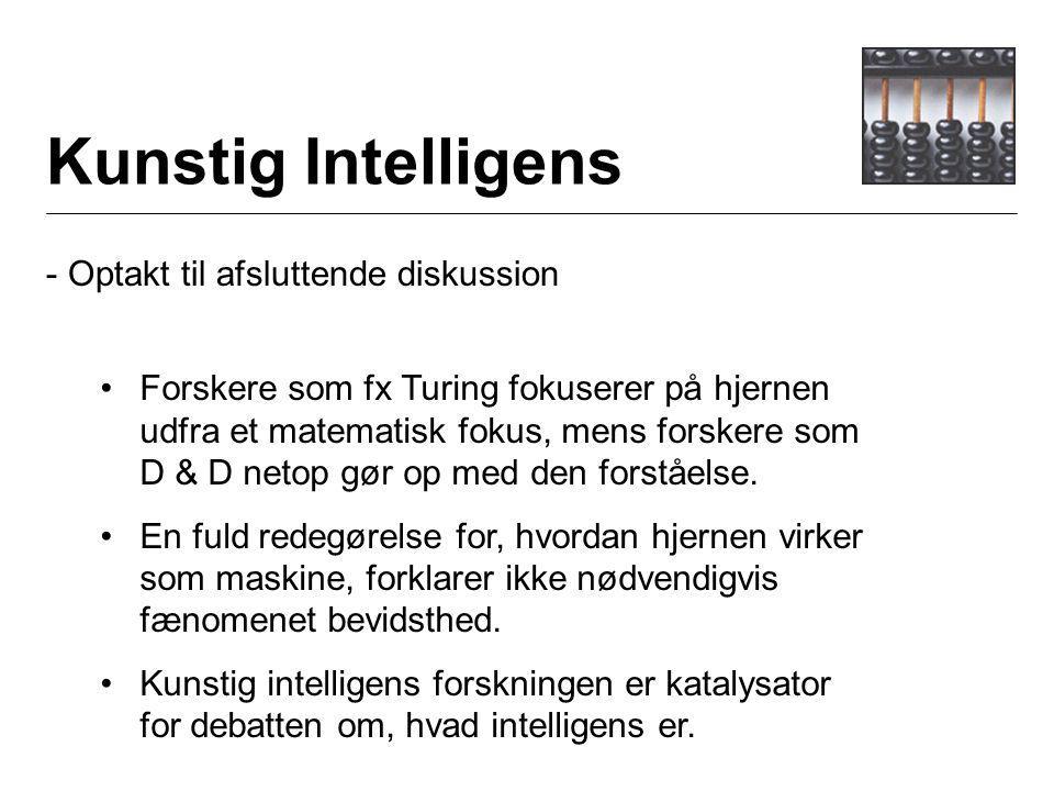 Kunstig Intelligens - Optakt til afsluttende diskussion Forskere som fx Turing fokuserer på hjernen udfra et matematisk fokus, mens forskere som D & D netop gør op med den forståelse.