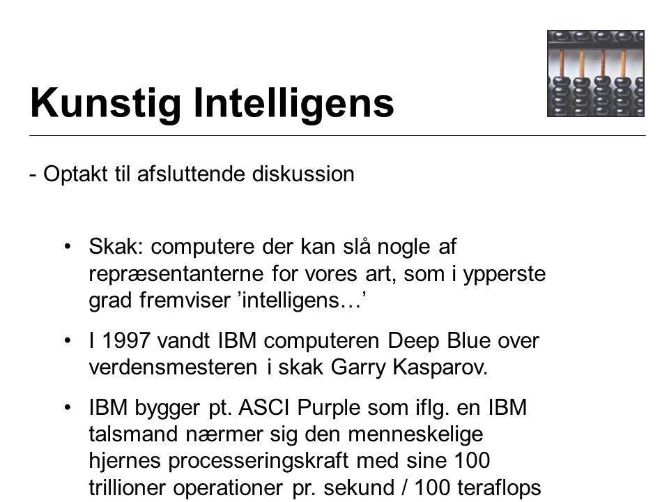 Kunstig Intelligens - Optakt til afsluttende diskussion Skak: computere der kan slå nogle af repræsentanterne for vores art, som i ypperste grad fremviser 'intelligens…' I 1997 vandt IBM computeren Deep Blue over verdensmesteren i skak Garry Kasparov.