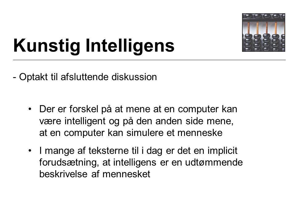 Kunstig Intelligens - Optakt til afsluttende diskussion Der er forskel på at mene at en computer kan være intelligent og på den anden side mene, at en computer kan simulere et menneske I mange af teksterne til i dag er det en implicit forudsætning, at intelligens er en udtømmende beskrivelse af mennesket