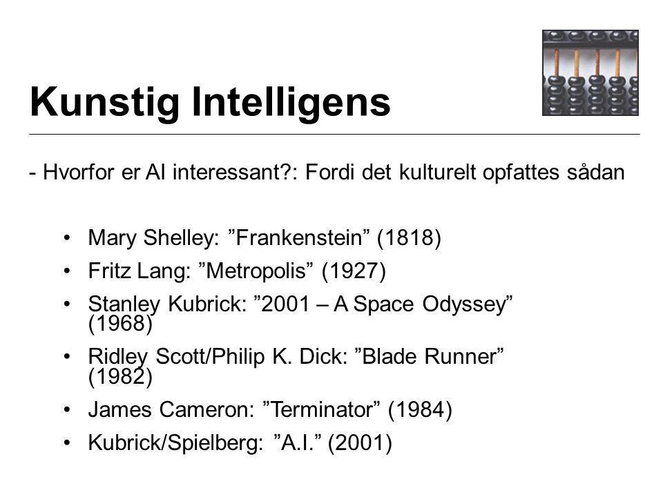 Kunstig Intelligens - Hvorfor er AI interessant : Fordi det kulturelt opfattes sådan Mary Shelley: Frankenstein (1818) Fritz Lang: Metropolis (1927) Stanley Kubrick: 2001 – A Space Odyssey (1968) Ridley Scott/Philip K.