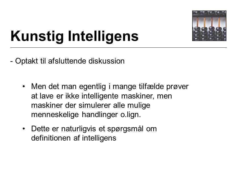 Kunstig Intelligens - Optakt til afsluttende diskussion Men det man egentlig i mange tilfælde prøver at lave er ikke intelligente maskiner, men maskiner der simulerer alle mulige menneskelige handlinger o.lign.