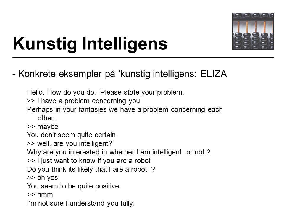 Kunstig Intelligens - Konkrete eksempler på 'kunstig intelligens: ELIZA Hello.