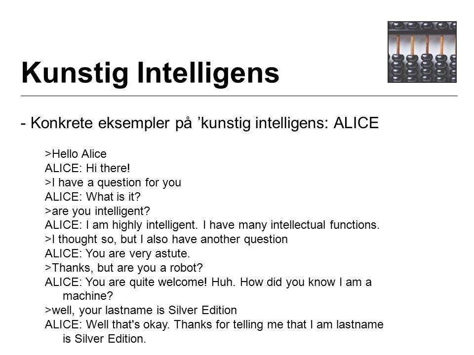 Kunstig Intelligens - Konkrete eksempler på 'kunstig intelligens: ALICE >Hello Alice ALICE: Hi there.