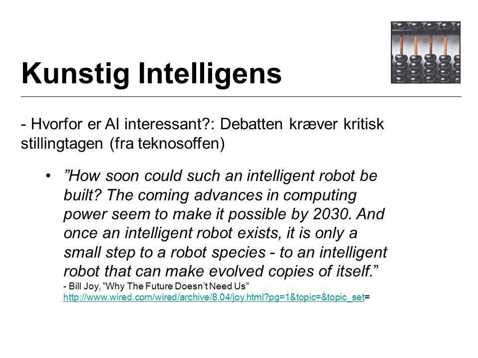 Kunstig Intelligens - Hvorfor er AI interessant : Debatten kræver kritisk stillingtagen (fra teknosoffen) How soon could such an intelligent robot be built.