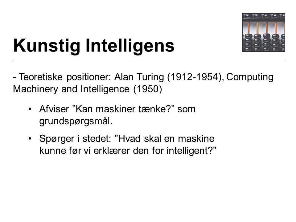Kunstig Intelligens - Teoretiske positioner: Alan Turing (1912-1954), Computing Machinery and Intelligence (1950) Afviser Kan maskiner tænke som grundspørgsmål.