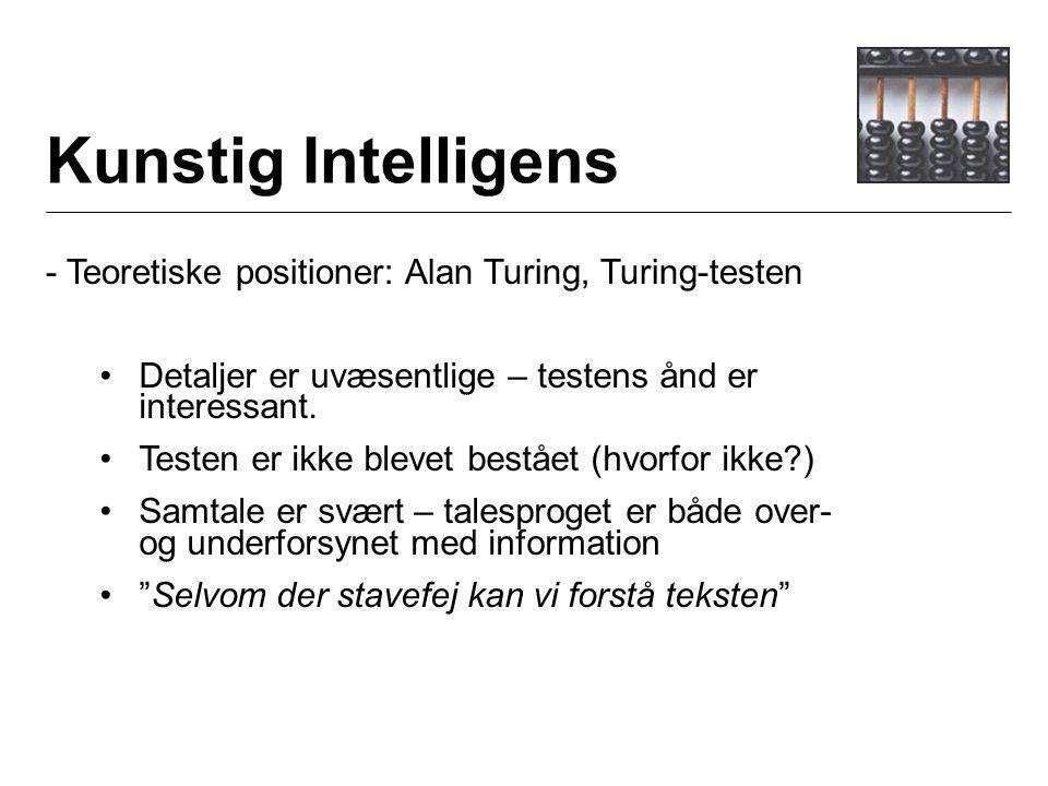 Kunstig Intelligens - Teoretiske positioner: Alan Turing, Turing-testen Detaljer er uvæsentlige – testens ånd er interessant.