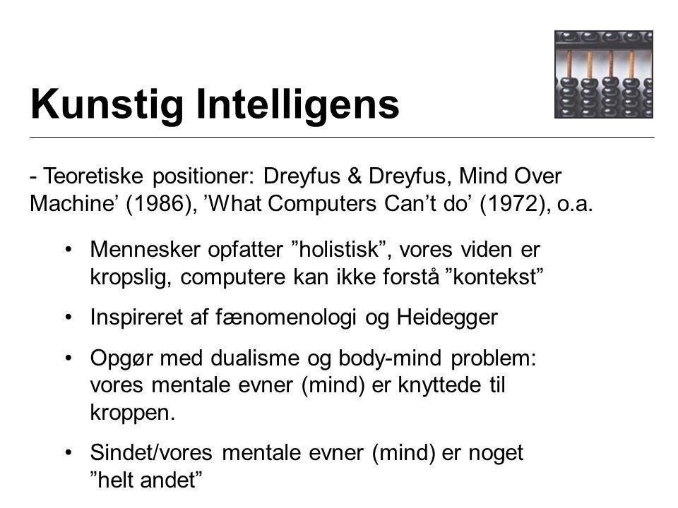 Kunstig Intelligens - Teoretiske positioner: Dreyfus & Dreyfus, Mind Over Machine' (1986), 'What Computers Can't do' (1972), o.a.