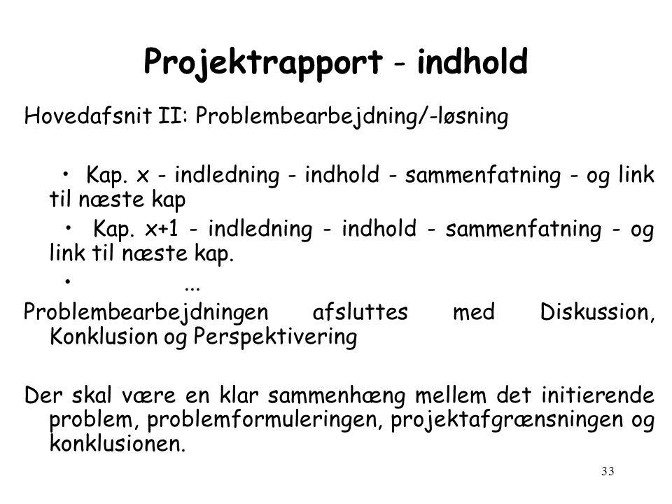 33 Projektrapport - indhold Hovedafsnit II: Problembearbejdning/-løsning Kap.
