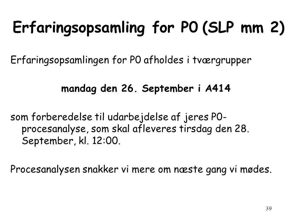 39 Erfaringsopsamling for P0 (SLP mm 2) Erfaringsopsamlingen for P0 afholdes i tværgrupper mandag den 26.