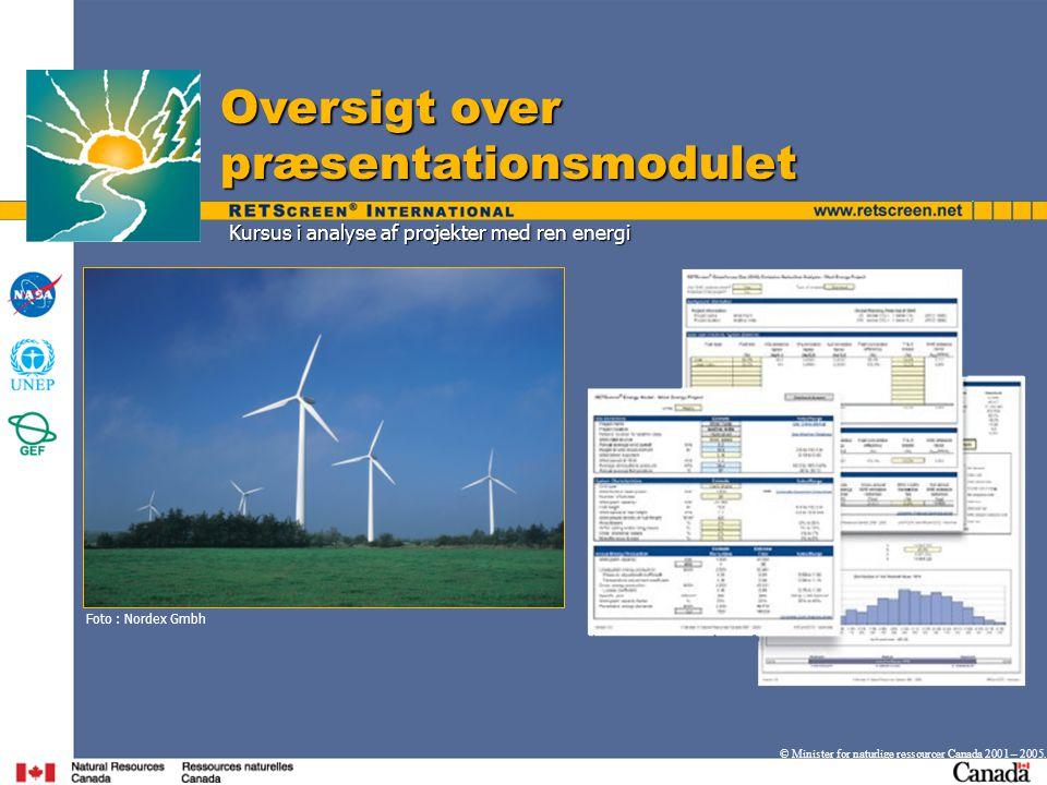 Kursus i analyse af projekter med ren energi Oversigt over præsentationsmodulet © Minister for naturlige ressourcer Canada 2001 – 2005.