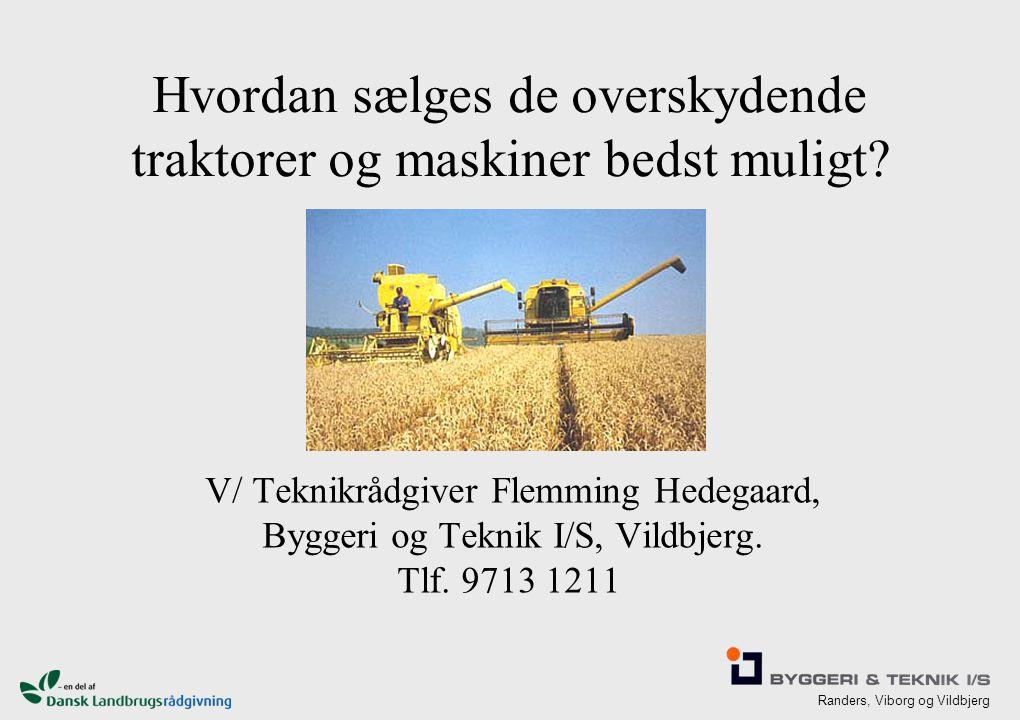 Randers, Viborg og Vildbjerg Hvordan sælges de overskydende traktorer og maskiner bedst muligt.
