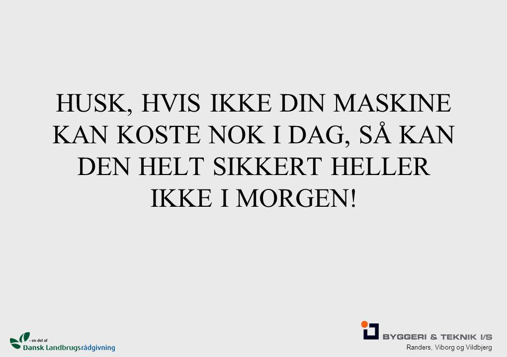 Randers, Viborg og Vildbjerg HUSK, HVIS IKKE DIN MASKINE KAN KOSTE NOK I DAG, SÅ KAN DEN HELT SIKKERT HELLER IKKE I MORGEN!