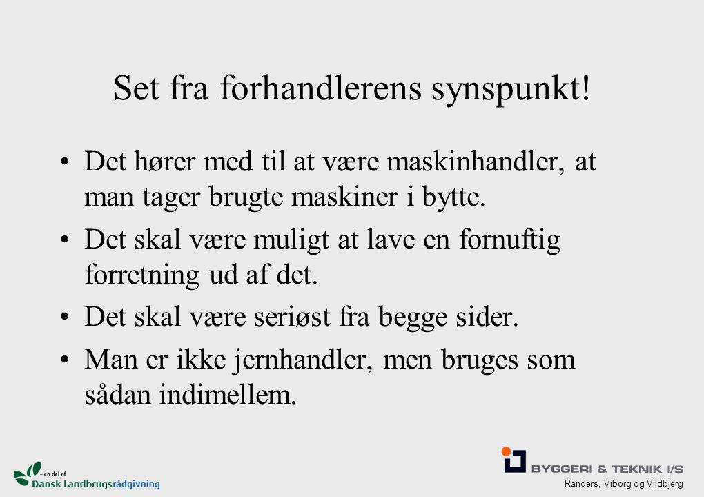 Randers, Viborg og Vildbjerg Set fra forhandlerens synspunkt.