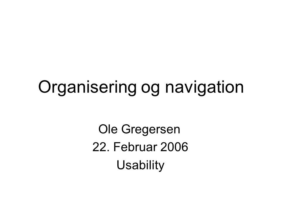 Organisering og navigation Ole Gregersen 22. Februar 2006 Usability