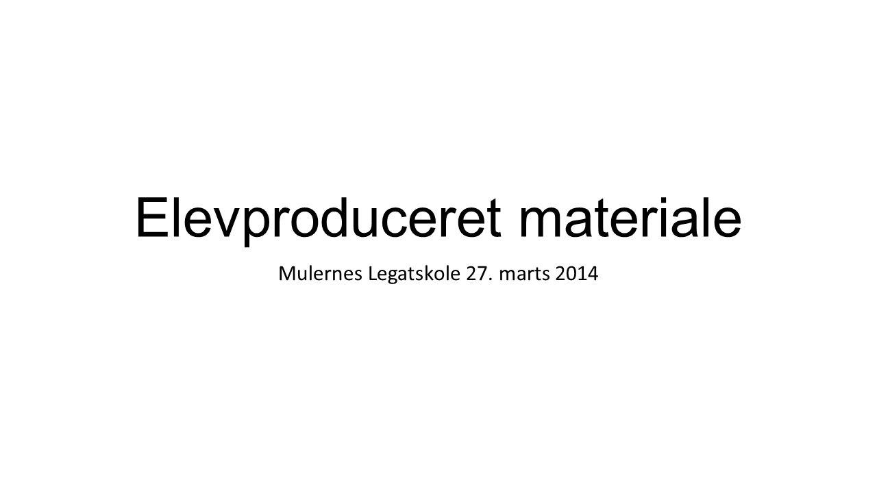 Elevproduceret materiale Mulernes Legatskole 27. marts 2014