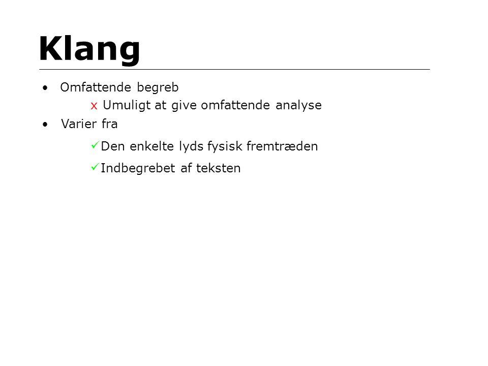 Klang Omfattende begreb xUmuligt at give omfattende analyse Varier fra Den enkelte lyds fysisk fremtræden Indbegrebet af teksten