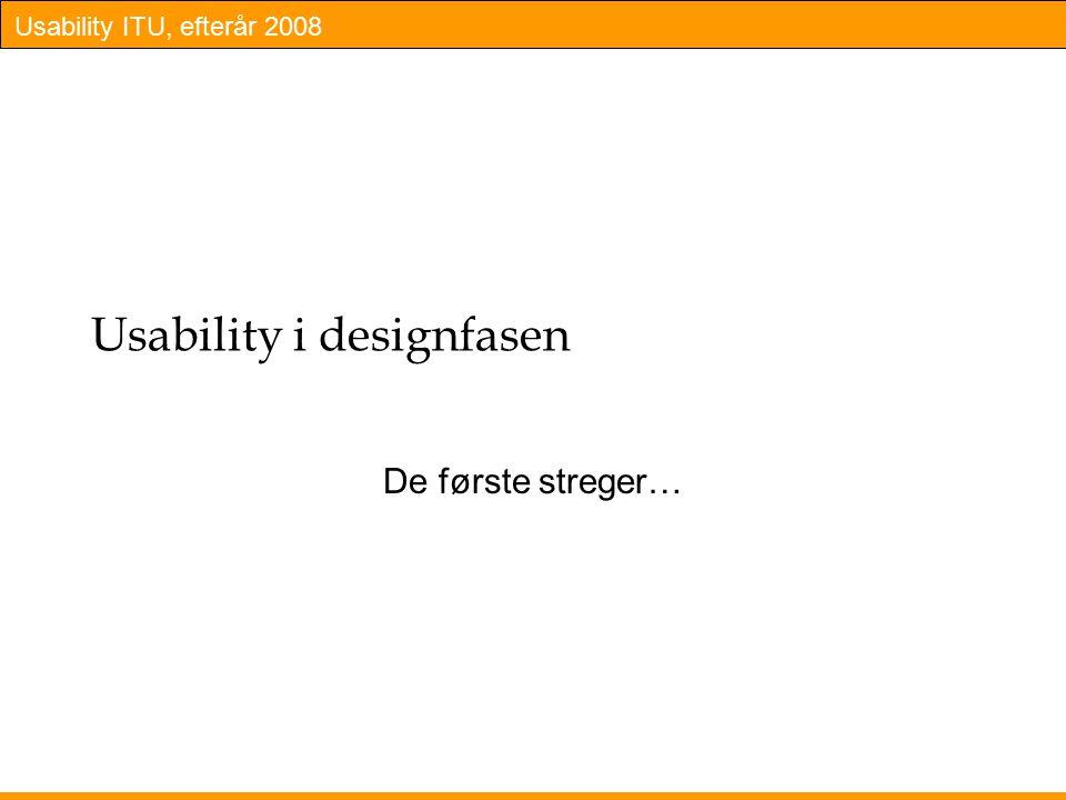 Usability ITU, efterår 2008 Usability i designfasen De første streger…