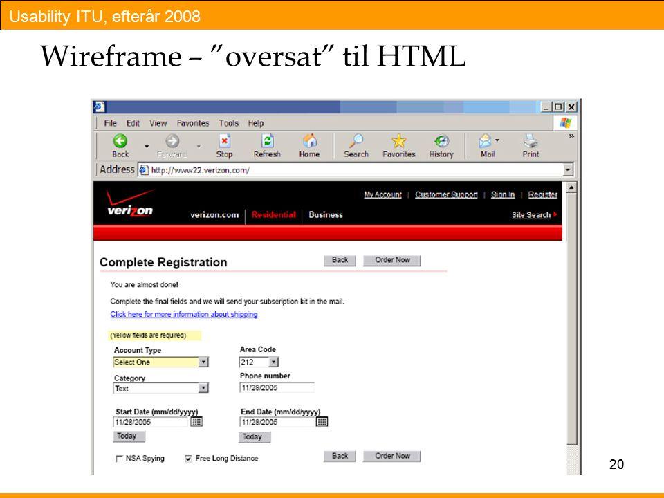Usability ITU, efterår 2008 20 Wireframe – oversat til HTML