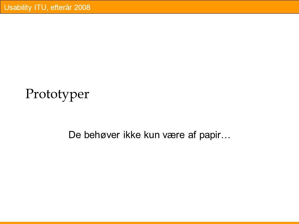 Usability ITU, efterår 2008 Prototyper De behøver ikke kun være af papir…