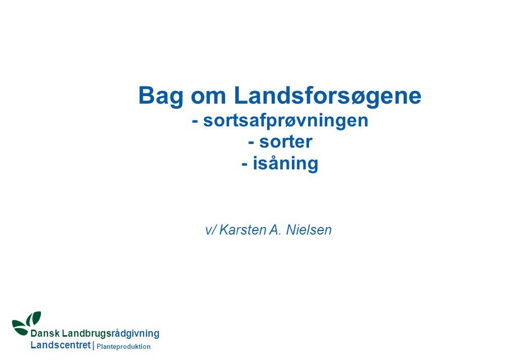Dansk Landbrugsrådgivning Landscentret | Planteproduktion Bag om Landsforsøgene - sortsafprøvningen - sorter - isåning v/ Karsten A.