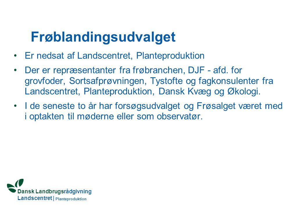 Dansk Landbrugsrådgivning Landscentret | Planteproduktion Frøblandingsudvalget Er nedsat af Landscentret, Planteproduktion Der er repræsentanter fra frøbranchen, DJF - afd.