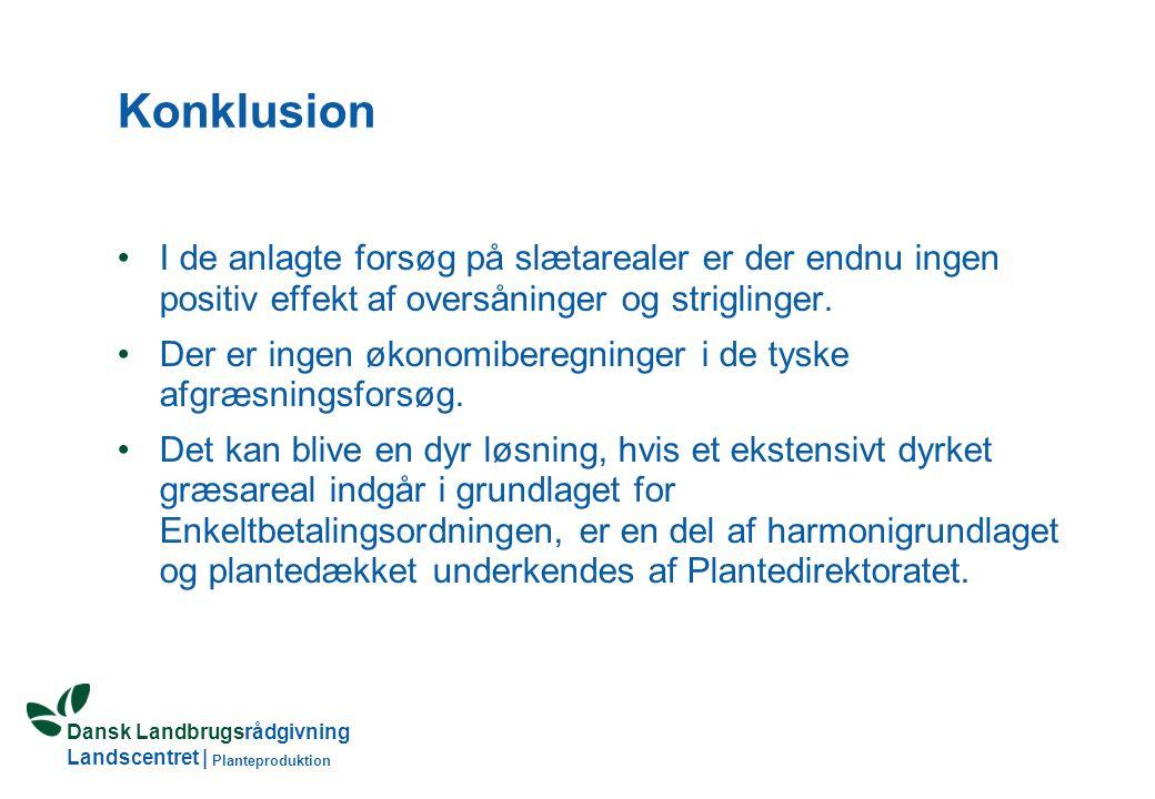 Dansk Landbrugsrådgivning Landscentret | Planteproduktion Konklusion I de anlagte forsøg på slætarealer er der endnu ingen positiv effekt af oversåninger og striglinger.