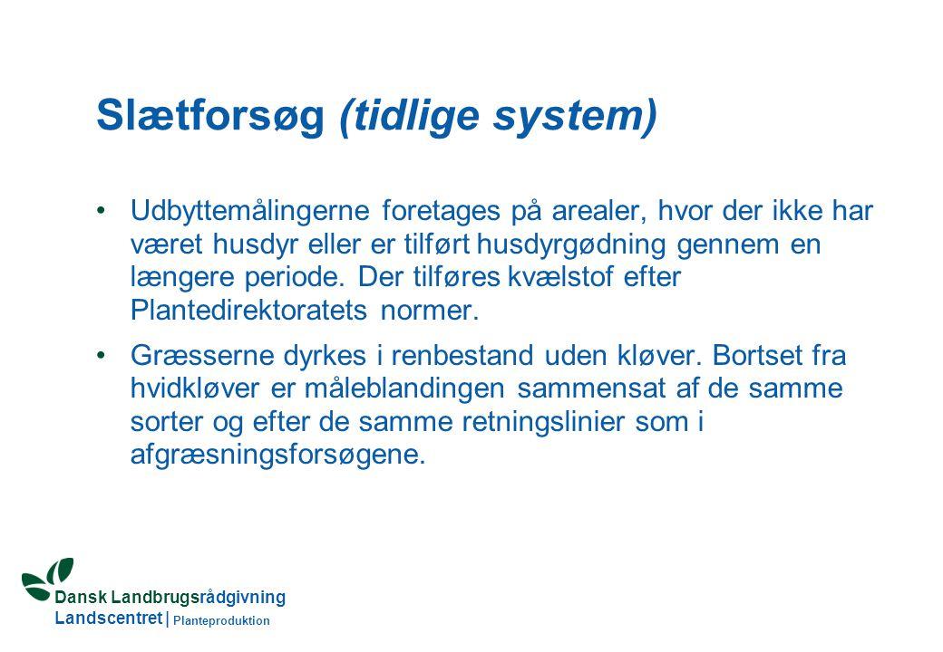 Dansk Landbrugsrådgivning Landscentret | Planteproduktion Slætforsøg (tidlige system) Udbyttemålingerne foretages på arealer, hvor der ikke har været husdyr eller er tilført husdyrgødning gennem en længere periode.