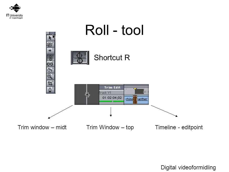 Digital videoformidling Roll - tool Trim window – midtTrim Window – topTimeline - editpoint Shortcut R