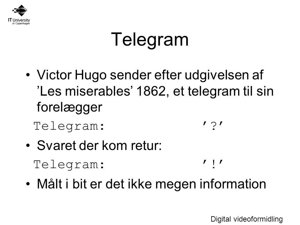 Digital videoformidling Telegram Victor Hugo sender efter udgivelsen af 'Les miserables' 1862, et telegram til sin forelægger Telegram: ' ' Svaret der kom retur: Telegram: '!' Målt i bit er det ikke megen information