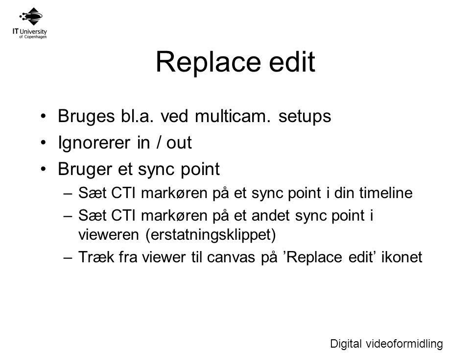 Digital videoformidling Replace edit Bruges bl.a. ved multicam.