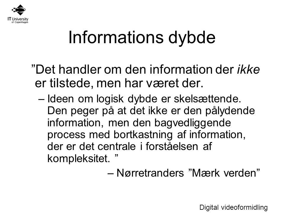 Digital videoformidling Informations dybde Det handler om den information der ikke er tilstede, men har været der.
