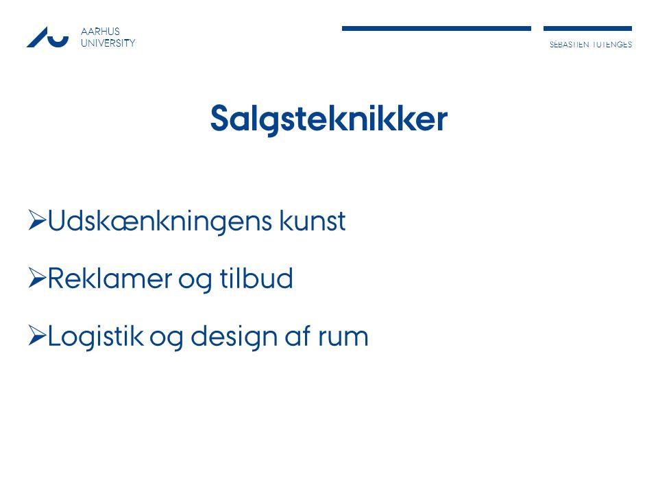 AARHUS UNIVERSITY SÉBASTIESÉNSÉBASTIEN TUTENGES  Udskænkningens kunst  Reklamer og tilbud  Logistik og design af rum Salgsteknikker