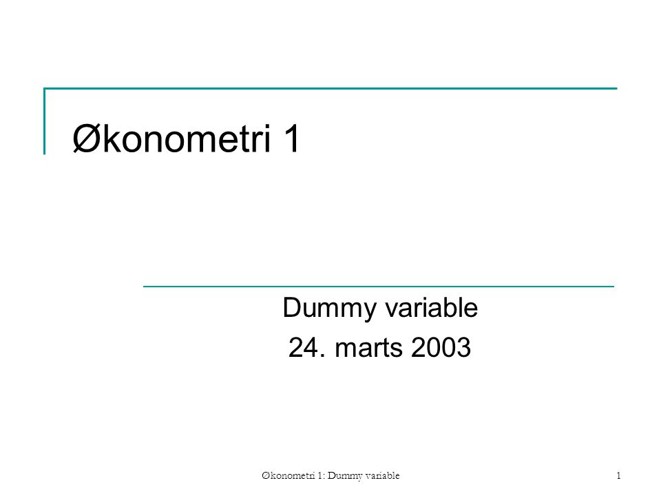 Økonometri 1: Dummy variable1 Økonometri 1 Dummy variable 24. marts 2003