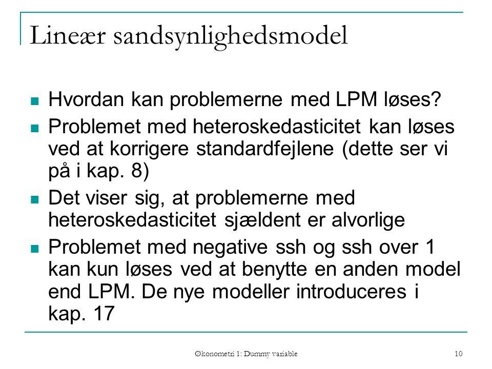 Økonometri 1: Dummy variable 10 Lineær sandsynlighedsmodel Hvordan kan problemerne med LPM løses.