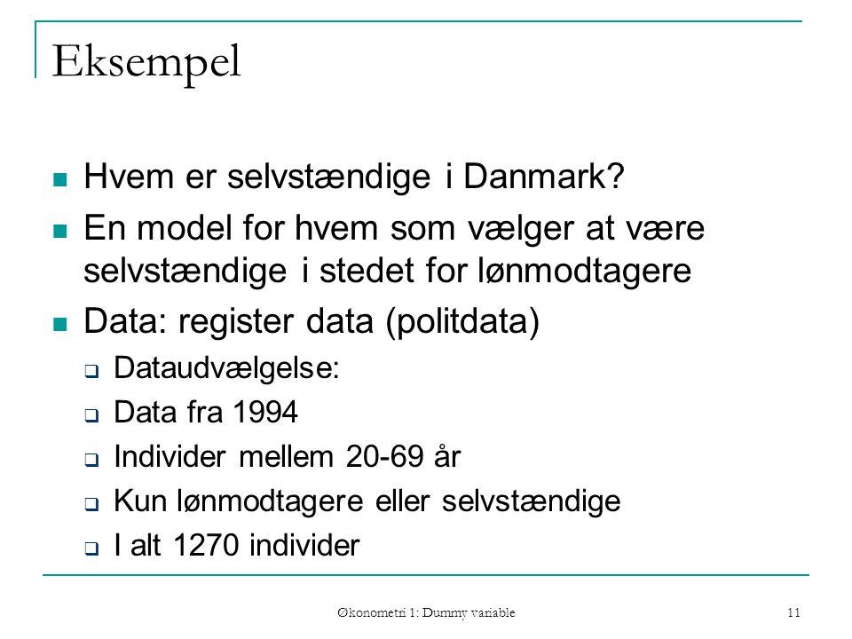 Økonometri 1: Dummy variable 11 Eksempel Hvem er selvstændige i Danmark.