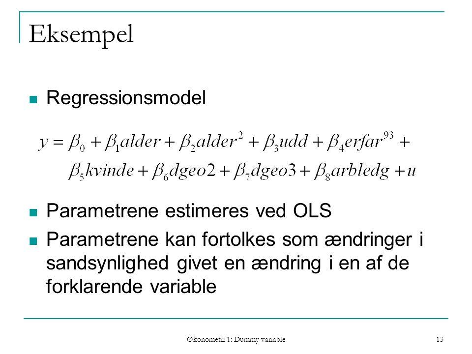 Økonometri 1: Dummy variable 13 Eksempel Regressionsmodel Parametrene estimeres ved OLS Parametrene kan fortolkes som ændringer i sandsynlighed givet en ændring i en af de forklarende variable