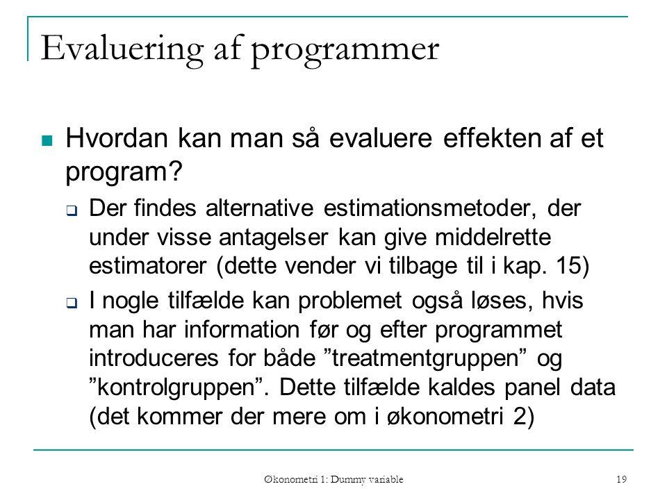 Økonometri 1: Dummy variable 19 Evaluering af programmer Hvordan kan man så evaluere effekten af et program.