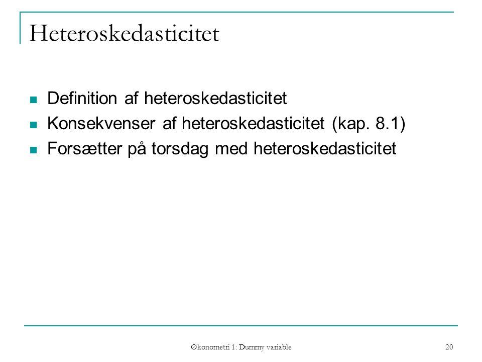 Økonometri 1: Dummy variable 20 Heteroskedasticitet Definition af heteroskedasticitet Konsekvenser af heteroskedasticitet (kap.