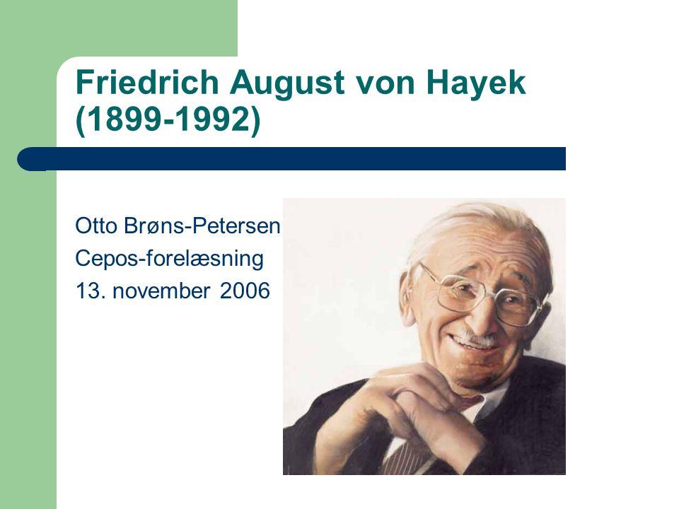 Friedrich August von Hayek (1899-1992) Otto Brøns-Petersen Cepos-forelæsning 13. november 2006