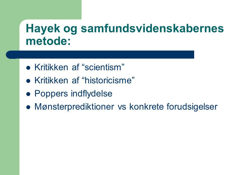 Hayek og samfundsvidenskabernes metode: Kritikken af scientism Kritikken af historicisme Poppers indflydelse Mønsterprediktioner vs konkrete forudsigelser