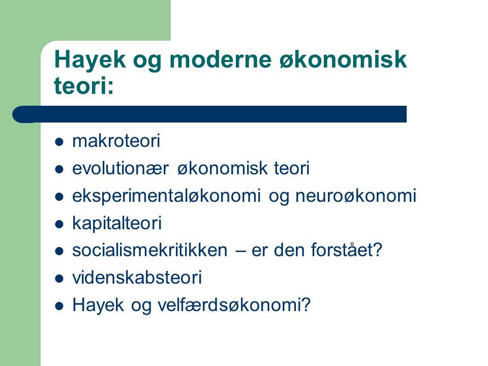 Hayek og moderne økonomisk teori: makroteori evolutionær økonomisk teori eksperimentaløkonomi og neuroøkonomi kapitalteori socialismekritikken – er den forstået.