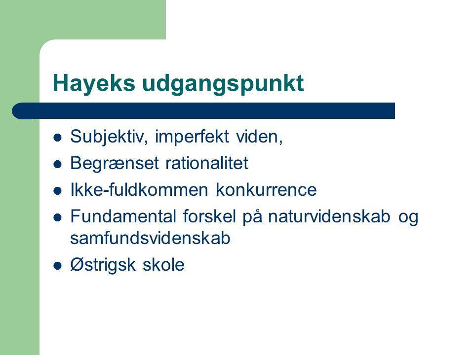 Hayeks udgangspunkt Subjektiv, imperfekt viden, Begrænset rationalitet Ikke-fuldkommen konkurrence Fundamental forskel på naturvidenskab og samfundsvidenskab Østrigsk skole